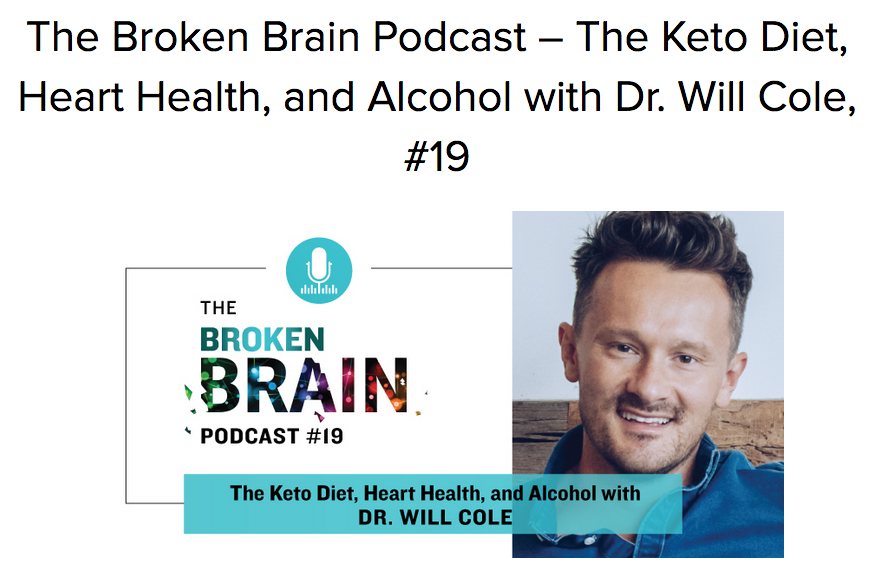 Dr. Will Cole podcast on Keto diets. Broken Brain series.